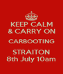 KEEP CALM & CARRY ON CARBOOTING STRAITON 8th July 10am - Personalised Poster A4 size