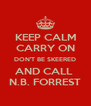 KEEP CALM CARRY ON DON'T BE SKEERED AND CALL  N.B. FORREST - Personalised Poster A4 size