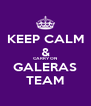 KEEP CALM & CARRY ON GALERAS TEAM - Personalised Poster A4 size