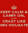 KEEP CALM & CARRY ON, & GO CRAZY LIKE JAMES HOLGATE!!! - Personalised Poster A4 size