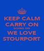 KEEP CALM CARRY ON GOING ON WE LOVE STOURPORT - Personalised Poster A4 size