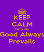 KEEP CALM Carry On Good Always Prevails - Personalised Poster A4 size