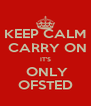 KEEP CALM  CARRY ON IT'S  ONLY OFSTED - Personalised Poster A4 size