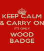 KEEP CALM & CARRY ON IT'S ONLY WOOD BADGE - Personalised Poster A4 size