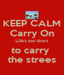 KEEP CALM Carry On Life's too short to carry  the strees - Personalised Poster A4 size