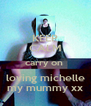 KEEP CALM carry on  loving michelle my mummy xx - Personalised Poster A4 size