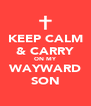 KEEP CALM & CARRY ON MY WAYWARD SON - Personalised Poster A4 size