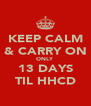 KEEP CALM & CARRY ON ONLY  13 DAYS TIL HHCD - Personalised Poster A4 size