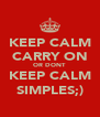 KEEP CALM CARRY ON OR DONT KEEP CALM SIMPLES;) - Personalised Poster A4 size
