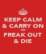 KEEP CALM & CARRY ON OR FREAK OUT & DIE - Personalised Poster A4 size