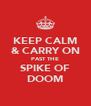 KEEP CALM & CARRY ON PAST THE SPIKE OF DOOM - Personalised Poster A4 size