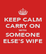 KEEP CALM CARRY ON WITH SOMEONE ELSE'S WIFE - Personalised Poster A4 size