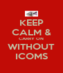 KEEP CALM & CARRY ON WITHOUT ICOMS - Personalised Poster A4 size