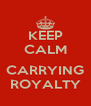 KEEP CALM  CARRYING ROYALTY - Personalised Poster A4 size