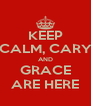 KEEP CALM, CARY AND GRACE ARE HERE - Personalised Poster A4 size