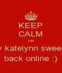 KEEP CALM cas sexy katelynn sweeney  back online :) - Personalised Poster A4 size