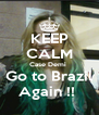 KEEP CALM Case Demi  Go to Brazil Again !!  - Personalised Poster A4 size