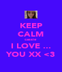 KEEP CALM cassie I LOVE ... YOU XX <3 - Personalised Poster A4 size