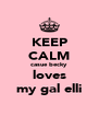 KEEP CALM casue becky loves my gal elli - Personalised Poster A4 size