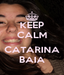 KEEP CALM  CATARINA BAIA - Personalised Poster A4 size