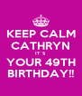 KEEP CALM CATHRYN IT`S YOUR 49TH BIRTHDAY!! - Personalised Poster A4 size