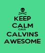 KEEP CALM CAUS CALVINS AWESOME - Personalised Poster A4 size
