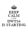 KEEP CALM CAUS' DWTS4 IS STARTING - Personalised Poster A4 size