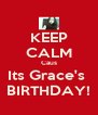 KEEP CALM Caus Its Grace's  BIRTHDAY! - Personalised Poster A4 size