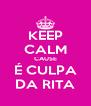 KEEP CALM CAUSE É CULPA DA RITA - Personalised Poster A4 size