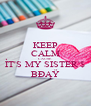 KEEP CALM CAUSE  ÌT'S MY SISTER'$ BÐĄŸ - Personalised Poster A4 size