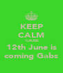 KEEP CALM 'CAUSE 12th June is coming Gabs - Personalised Poster A4 size