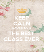 KEEP CALM CAUSE 1A IS  THE BEST  CLASS EVER  - Personalised Poster A4 size