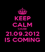 KEEP CALM CAUSE 21.09.2012 IS COMING - Personalised Poster A4 size