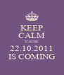 KEEP CALM 'CAUSE 22.10.2011 IS COMING - Personalised Poster A4 size