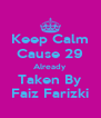 Keep Calm Cause 29 Already  Taken By Faiz Farizki - Personalised Poster A4 size