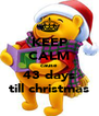 KEEP CALM cause 43 days till christmas - Personalised Poster A4 size