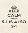 KEEP CALM CAUSE 5-1 IS ALSO 3-1 - Personalised Poster A4 size