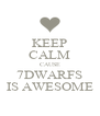 KEEP CALM CAUSE 7DWARFS IS AWESOME - Personalised Poster A4 size