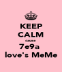 KEEP CALM cause 7e9a  love's MeMe - Personalised Poster A4 size