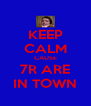 KEEP CALM CAUSE 7R ARE IN TOWN - Personalised Poster A4 size