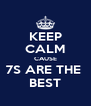 KEEP CALM CAUSE 7S ARE THE  BEST - Personalised Poster A4 size