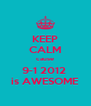 KEEP CALM cause 9-1 2012  is AWESOME - Personalised Poster A4 size