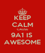 KEEP CALM CAUSE 9A1 IS  AWESOME - Personalised Poster A4 size