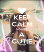 KEEP CALM CAUSE  A CUTIE - Personalised Poster A4 size