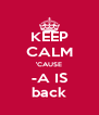 KEEP CALM 'CAUSE -A IS back - Personalised Poster A4 size