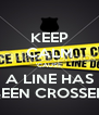KEEP CALM 'CAUSE A LINE HAS BEEN CROSSED - Personalised Poster A4 size