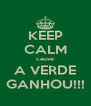 KEEP CALM cause A VERDE GANHOU!!! - Personalised Poster A4 size
