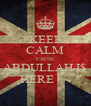 KEEP CALM CAUSE ABDULLAH I$ HERE «~ - Personalised Poster A4 size