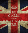 KEEP CALM CAUSE ABDULLAH I$ «~ HERE «~ - Personalised Poster A4 size