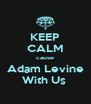 KEEP CALM cause Adam Levine With Us  - Personalised Poster A4 size